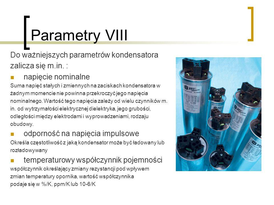 Parametry VIII Do ważniejszych parametrów kondensatora