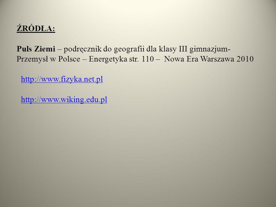 źródła: Puls Ziemi – podręcznik do geografii dla klasy III gimnazjum- Przemysł w Polsce – Energetyka str.