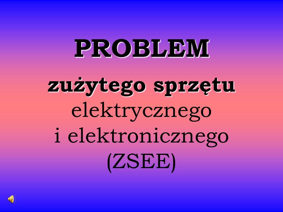 PROBLEM zużytego sprzętu elektrycznego i elektronicznego (ZSEE)