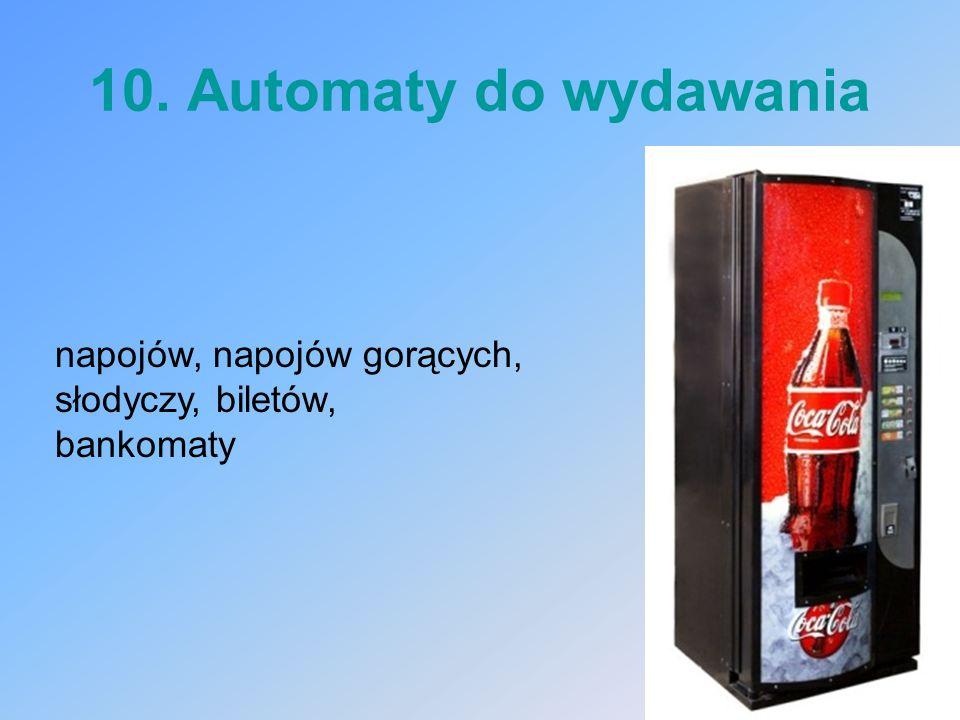 10. Automaty do wydawania napojów, napojów gorących,