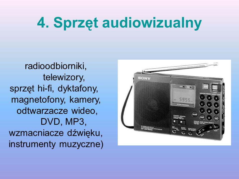 4. Sprzęt audiowizualny radioodbiorniki, telewizory,