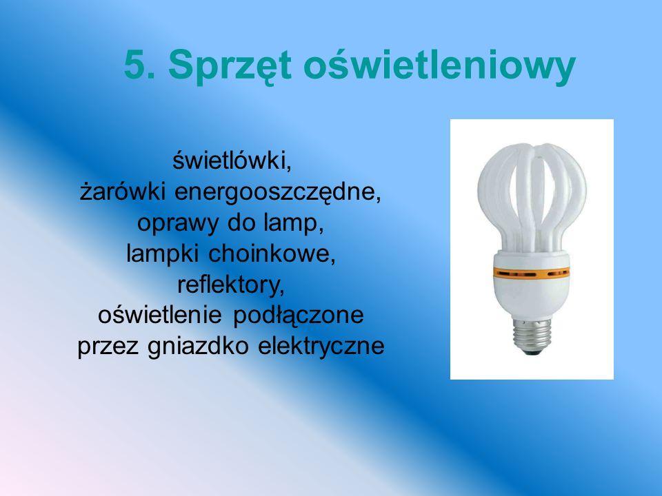 5. Sprzęt oświetleniowy żarówki energooszczędne, oprawy do lamp,