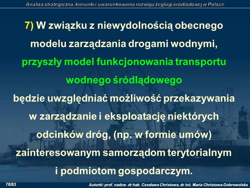 7) W związku z niewydolnością obecnego modelu zarządzania drogami wodnymi, przyszły model funkcjonowania transportu wodnego śródlądowego będzie uwzględniać możliwość przekazywania w zarządzanie i eksploatację niektórych odcinków dróg, (np.