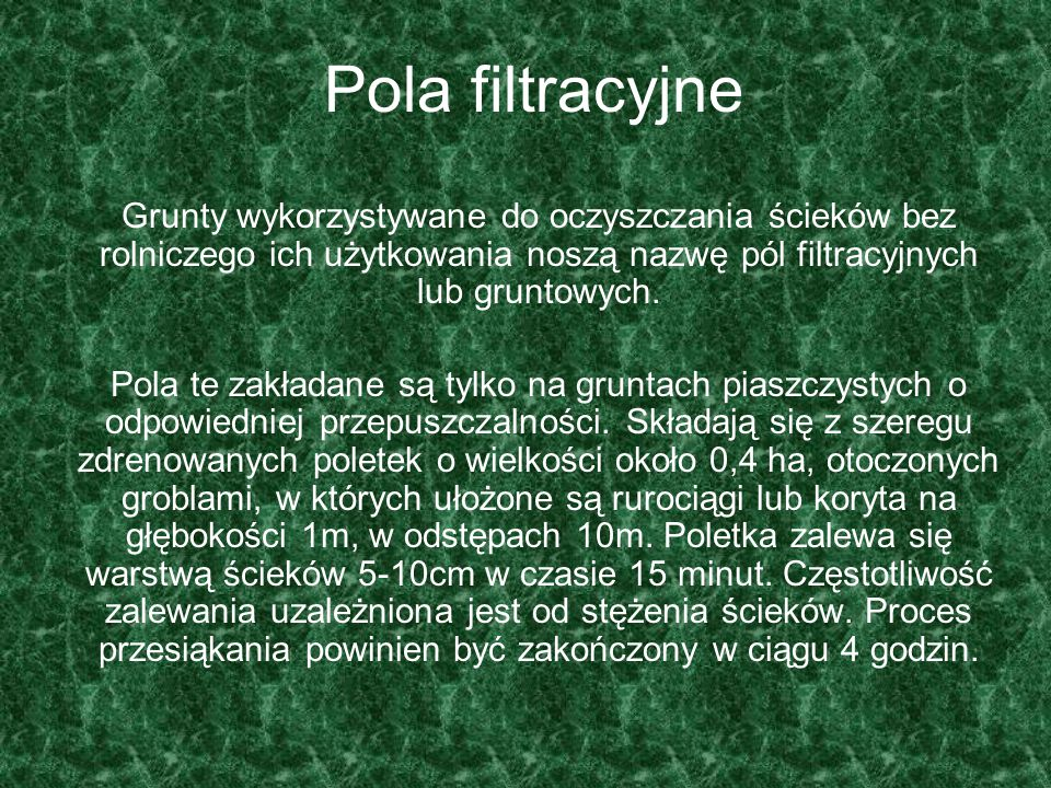 Pola filtracyjne Grunty wykorzystywane do oczyszczania ścieków bez rolniczego ich użytkowania noszą nazwę pól filtracyjnych lub gruntowych.