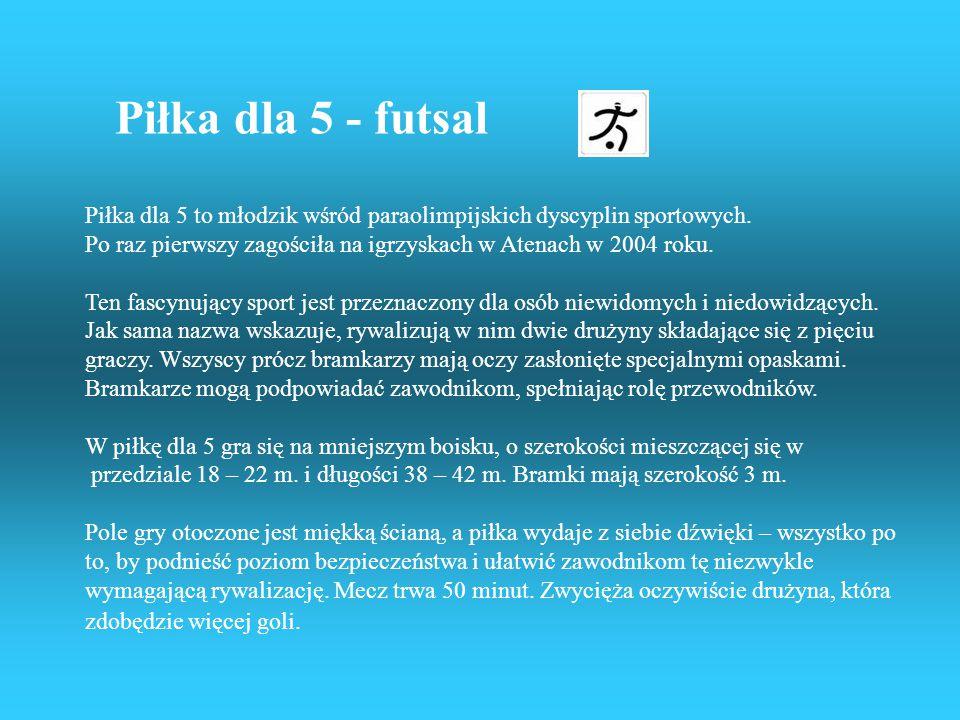 Piłka dla 5 - futsal Piłka dla 5 to młodzik wśród paraolimpijskich dyscyplin sportowych.