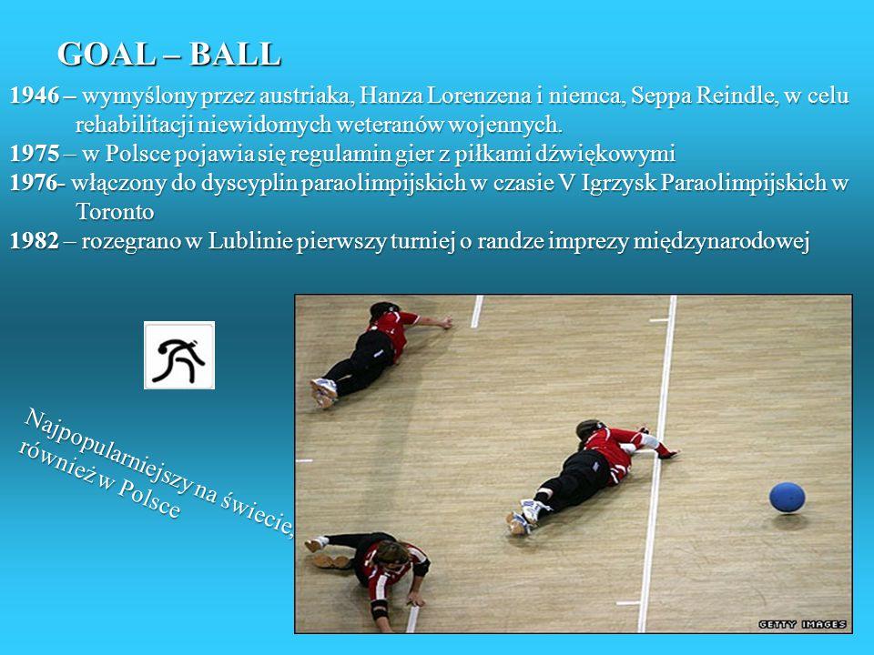 GOAL – BALL 1946 – wymyślony przez austriaka, Hanza Lorenzena i niemca, Seppa Reindle, w celu. rehabilitacji niewidomych weteranów wojennych.