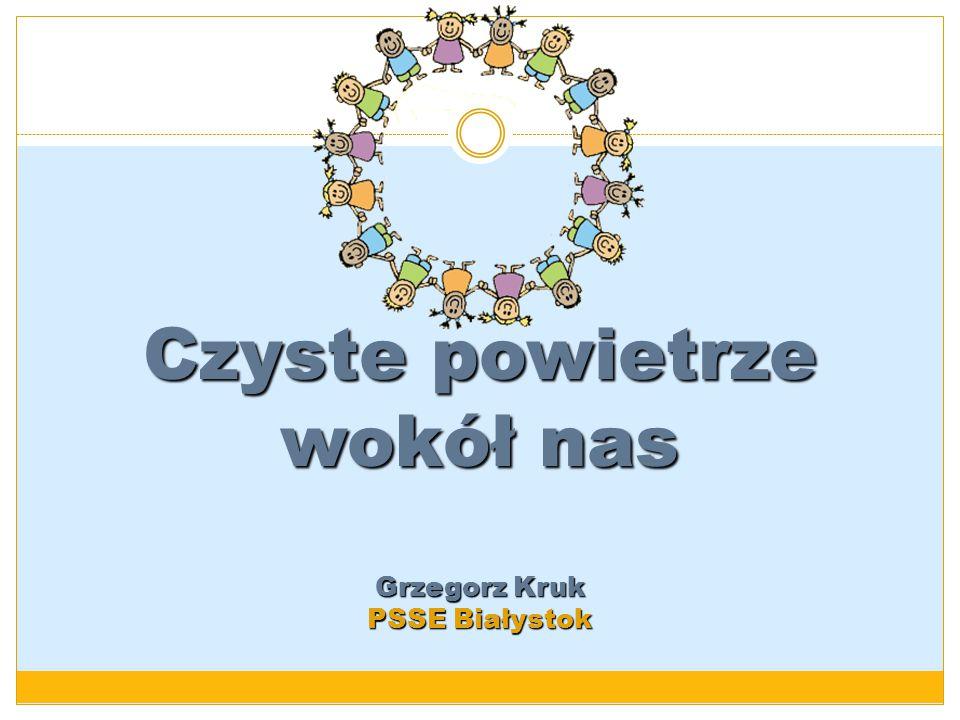 Czyste powietrze wokół nas Grzegorz Kruk PSSE Białystok