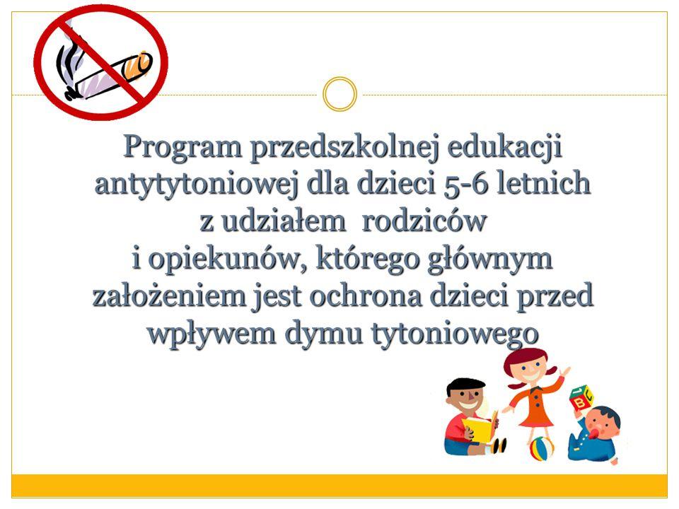 Program przedszkolnej edukacji antytytoniowej dla dzieci 5-6 letnich z udziałem rodziców i opiekunów, którego głównym założeniem jest ochrona dzieci przed wpływem dymu tytoniowego