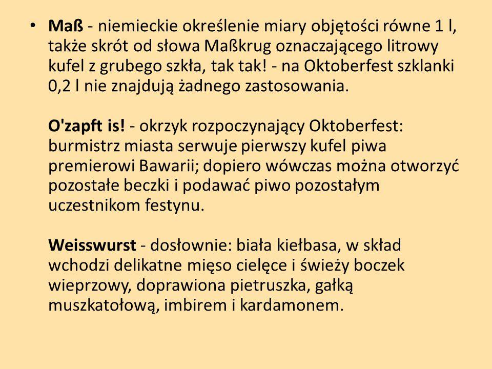 Maß - niemieckie określenie miary objętości równe 1 l, także skrót od słowa Maßkrug oznaczającego litrowy kufel z grubego szkła, tak tak.