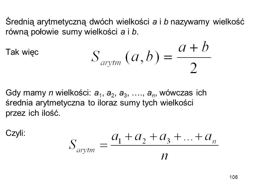 Średnią arytmetyczną dwóch wielkości a i b nazywamy wielkość równą połowie sumy wielkości a i b.