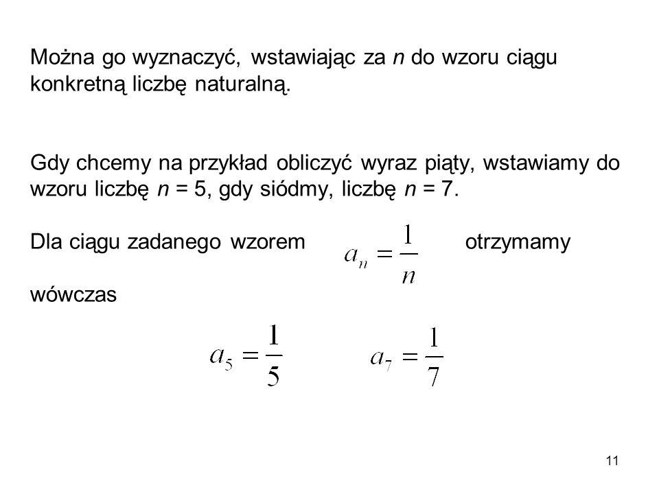 Można go wyznaczyć, wstawiając za n do wzoru ciągu konkretną liczbę naturalną.