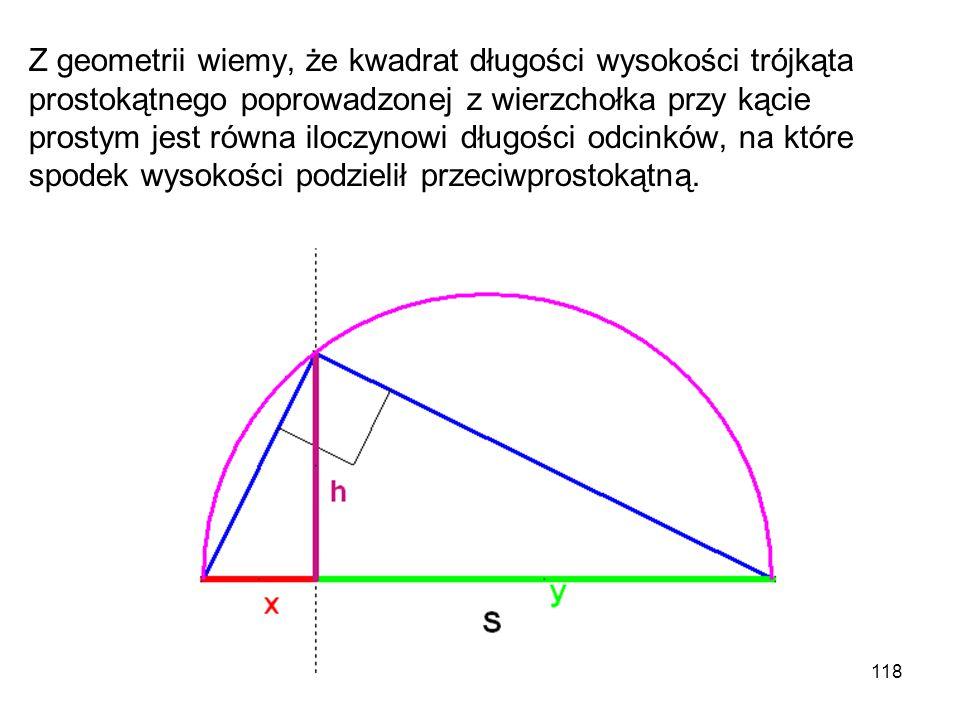Z geometrii wiemy, że kwadrat długości wysokości trójkąta prostokątnego poprowadzonej z wierzchołka przy kącie prostym jest równa iloczynowi długości odcinków, na które spodek wysokości podzielił przeciwprostokątną.