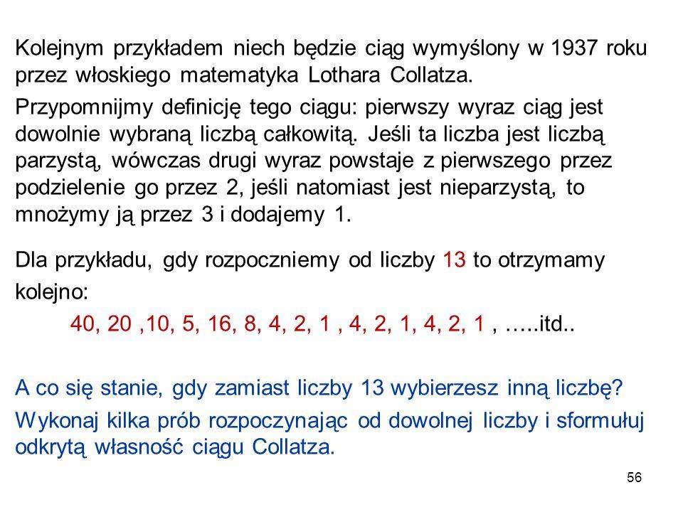 Kolejnym przykładem niech będzie ciąg wymyślony w 1937 roku przez włoskiego matematyka Lothara Collatza.