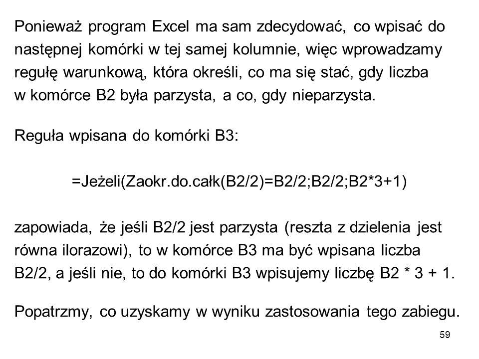 =Jeżeli(Zaokr.do.całk(B2/2)=B2/2;B2/2;B2*3+1)