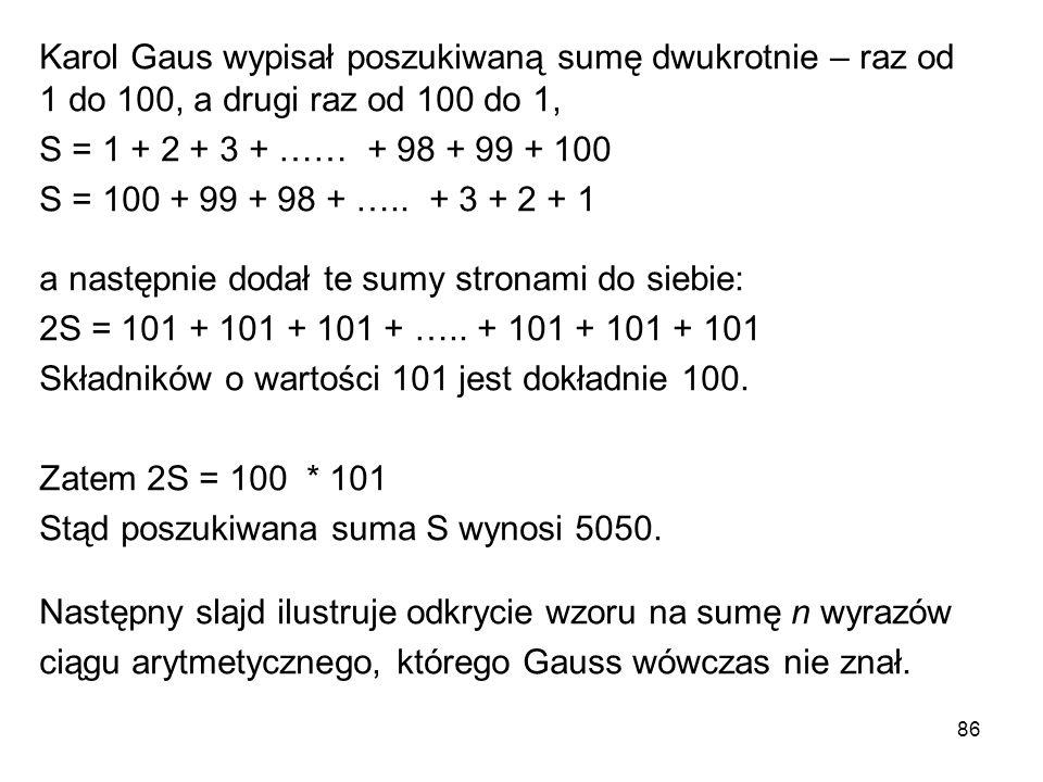 Karol Gaus wypisał poszukiwaną sumę dwukrotnie – raz od 1 do 100, a drugi raz od 100 do 1,