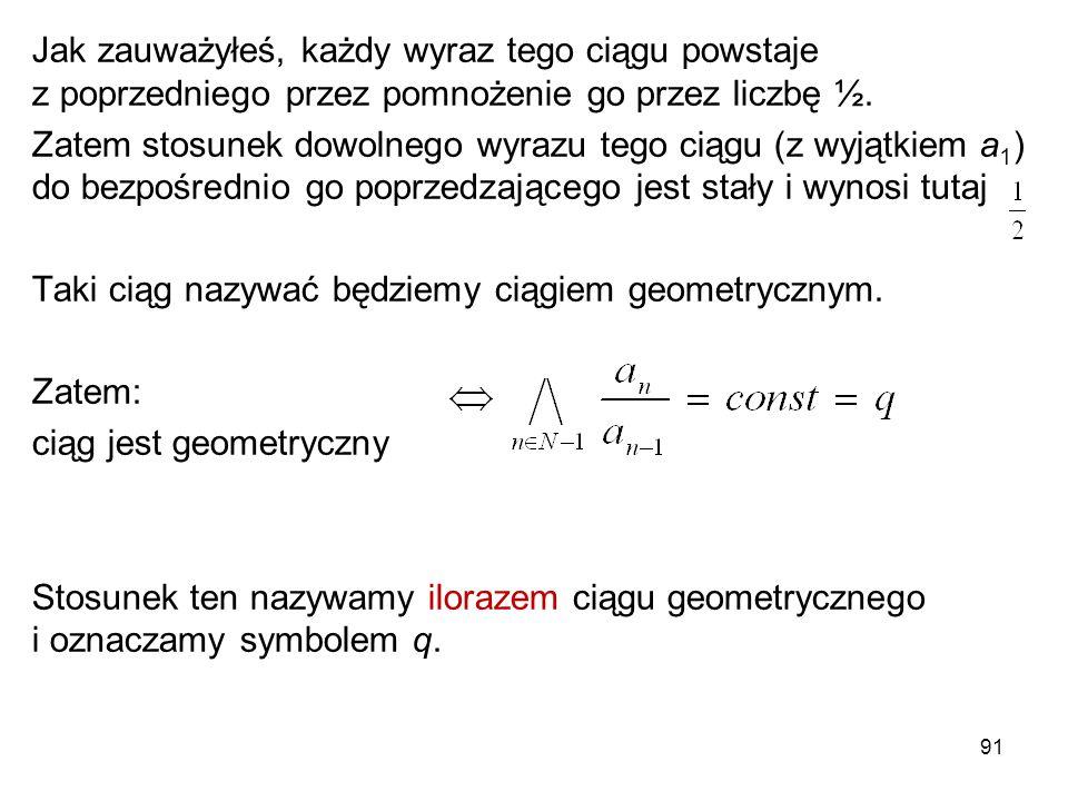 Jak zauważyłeś, każdy wyraz tego ciągu powstaje z poprzedniego przez pomnożenie go przez liczbę ½.