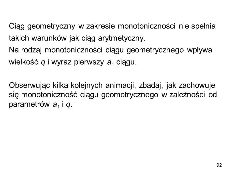 Ciąg geometryczny w zakresie monotoniczności nie spełnia takich warunków jak ciąg arytmetyczny.