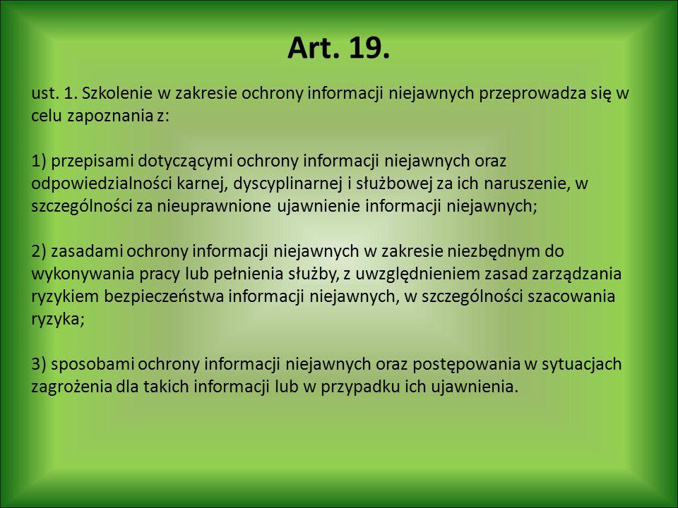 Art. 19. ust. 1. Szkolenie w zakresie ochrony informacji niejawnych przeprowadza się w celu zapoznania z: