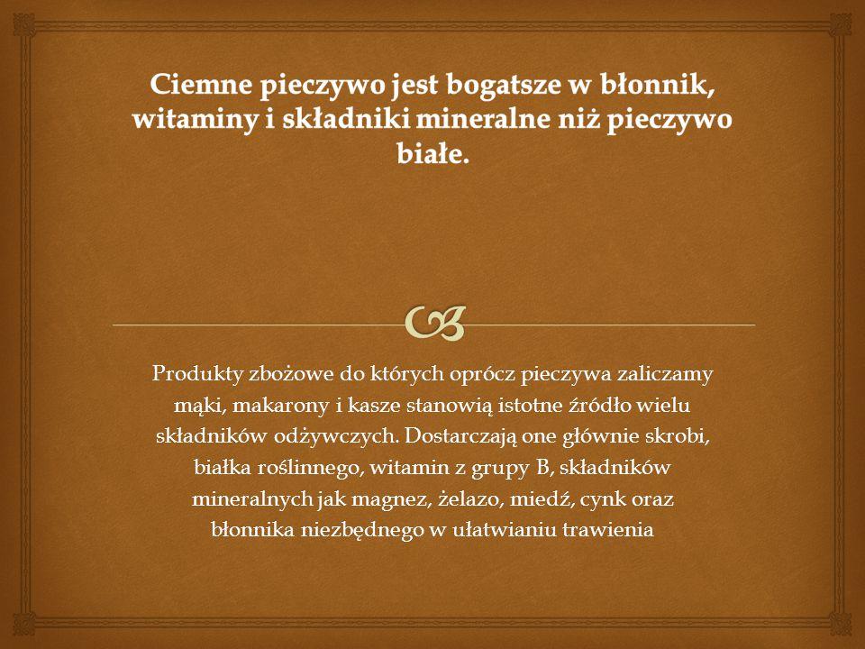 Ciemne pieczywo jest bogatsze w błonnik, witaminy i składniki mineralne niż pieczywo białe.