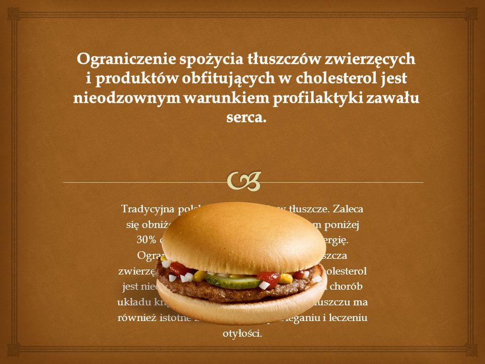 Ograniczenie spożycia tłuszczów zwierzęcych i produktów obfitujących w cholesterol jest nieodzownym warunkiem profilaktyki zawału serca.