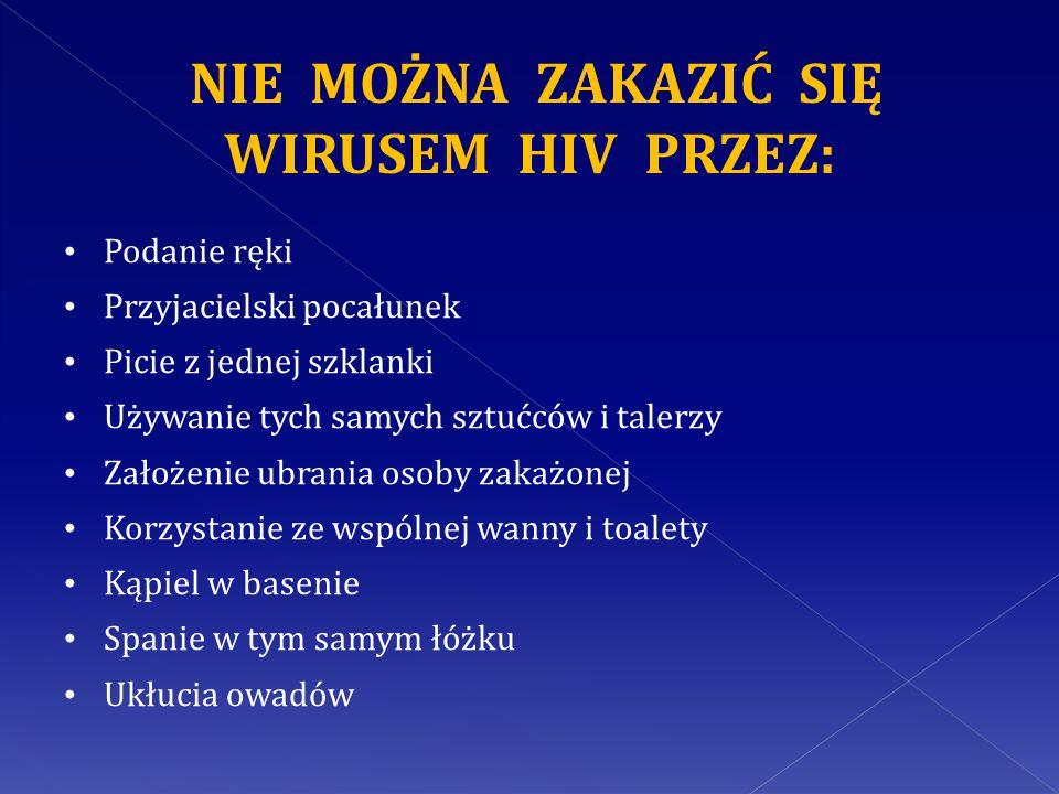 NIE MOŻNA ZAKAZIĆ SIĘ WIRUSEM HIV PRZEZ: