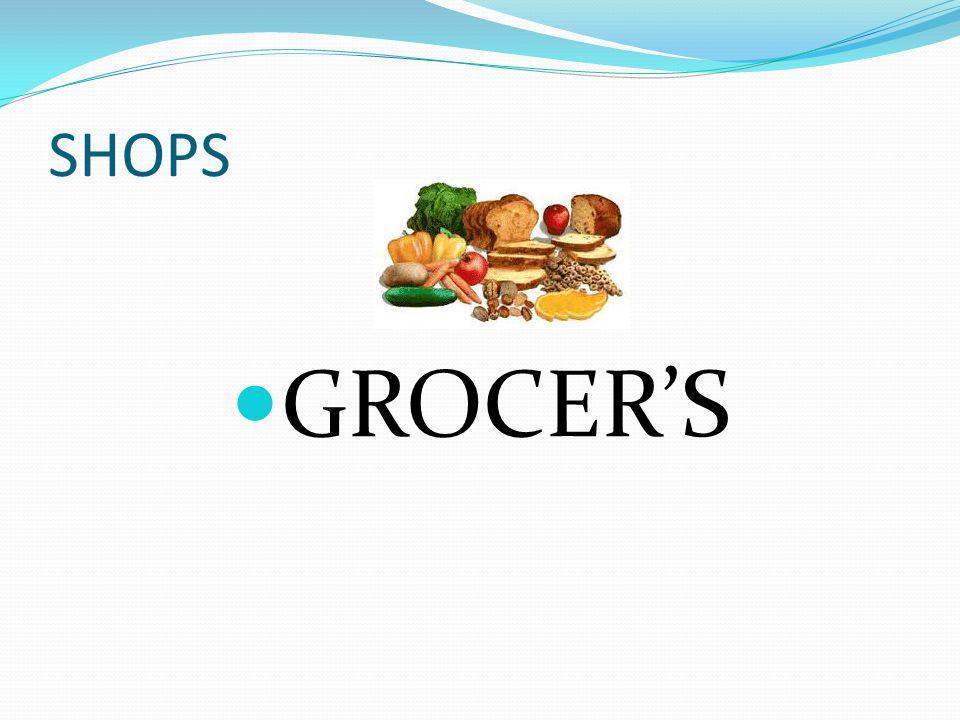 SHOPS GROCER'S