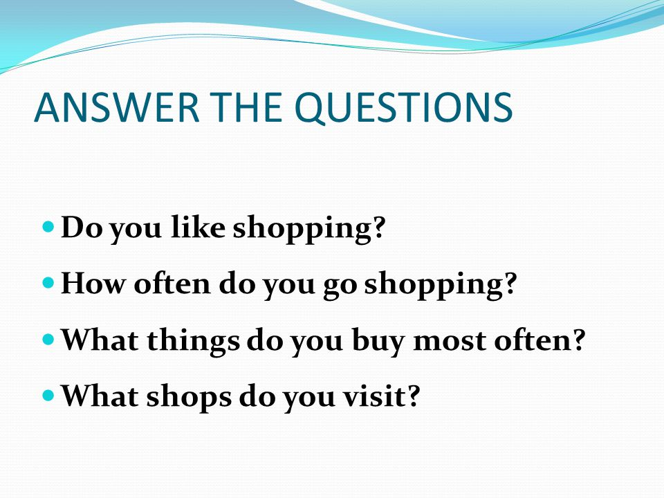 ANSWER THE QUESTIONS Do you like shopping