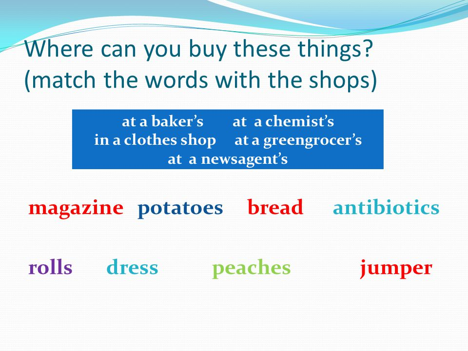 Where can you buy these things (match the words with the shops)