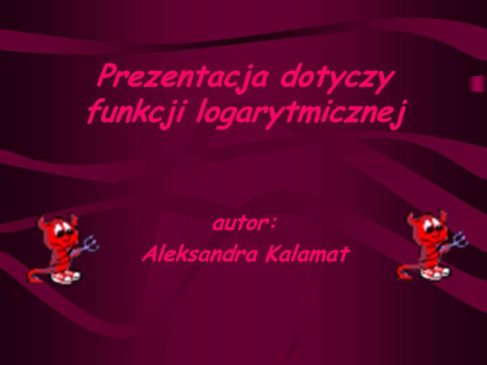 Prezentacja dotyczy funkcji logarytmicznej