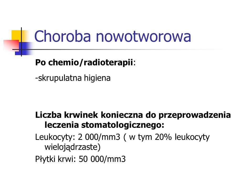 Choroba nowotworowa Po chemio/radioterapii: -skrupulatna higiena