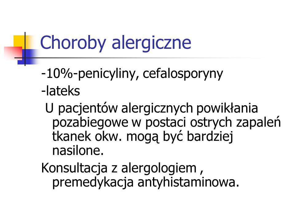 Choroby alergiczne -10%-penicyliny, cefalosporyny -lateks