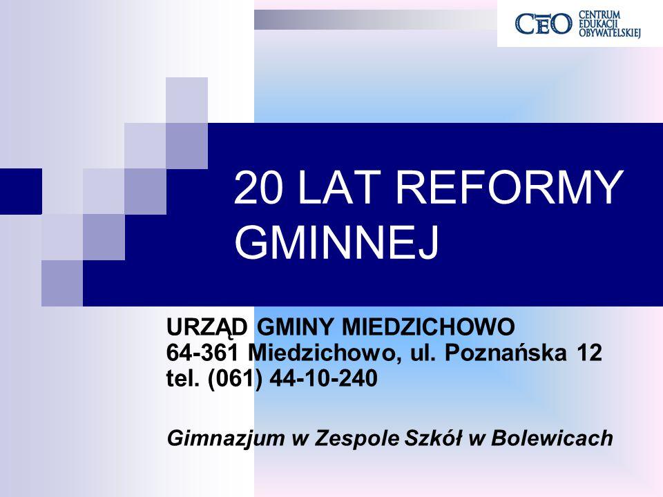 20 LAT REFORMY GMINNEJ URZĄD GMINY MIEDZICHOWO 64-361 Miedzichowo, ul. Poznańska 12 tel. (061) 44-10-240.
