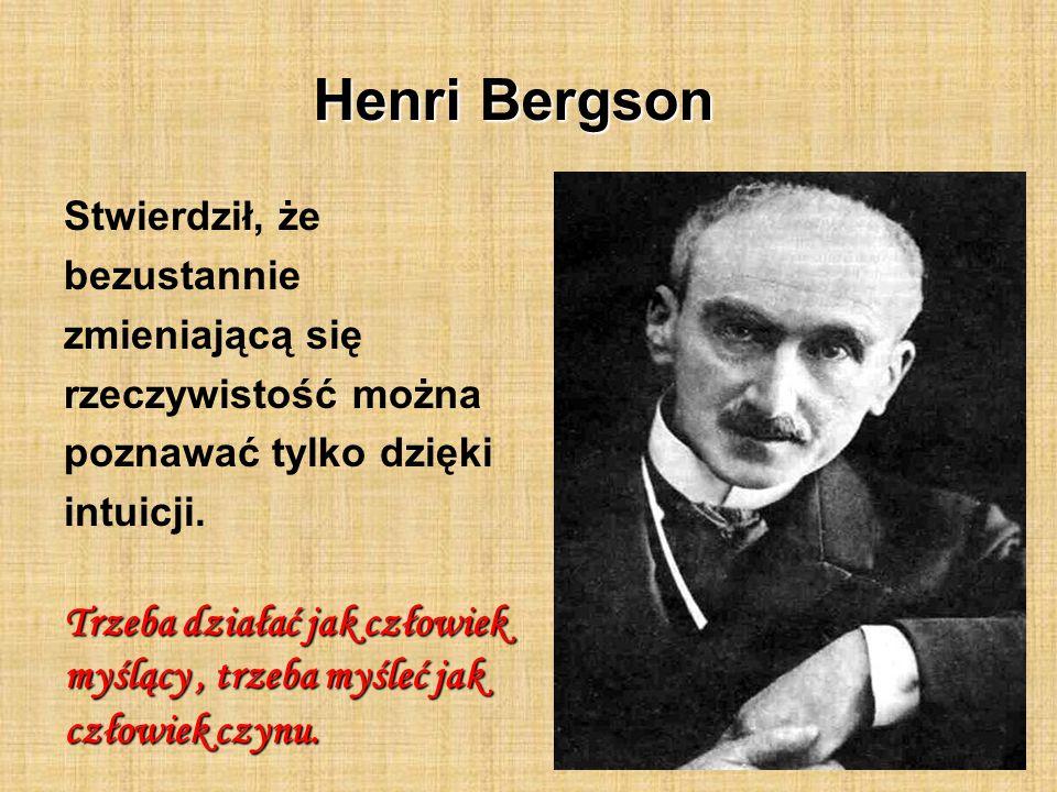 Henri Bergson Trzeba działać jak człowiek myślący , trzeba myśleć jak