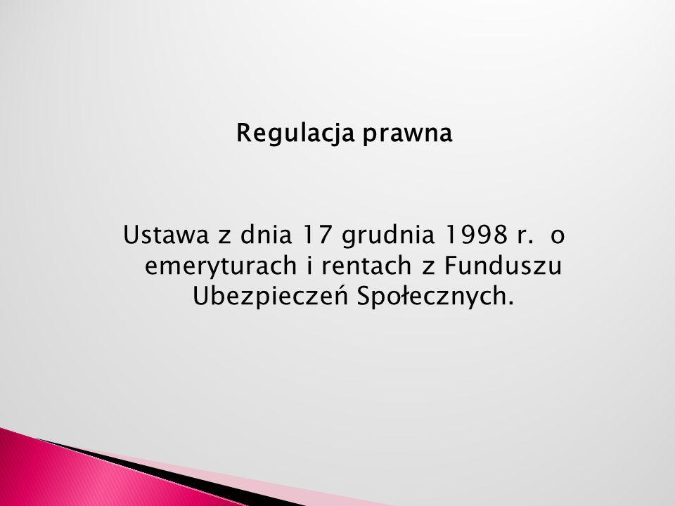 Regulacja prawna Ustawa z dnia 17 grudnia 1998 r.