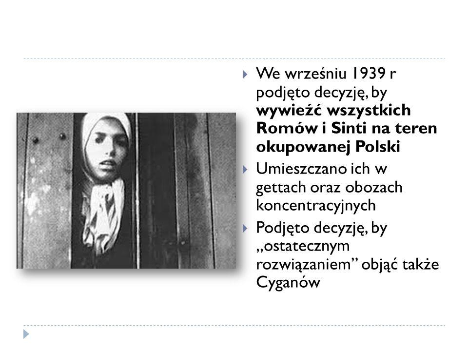 We wrześniu 1939 r podjęto decyzję, by wywieźć wszystkich Romów i Sinti na teren okupowanej Polski