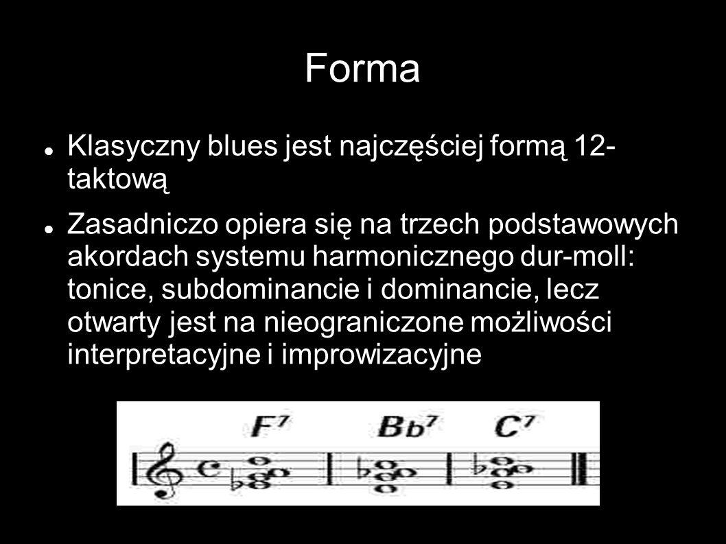 Forma Klasyczny blues jest najczęściej formą 12- taktową