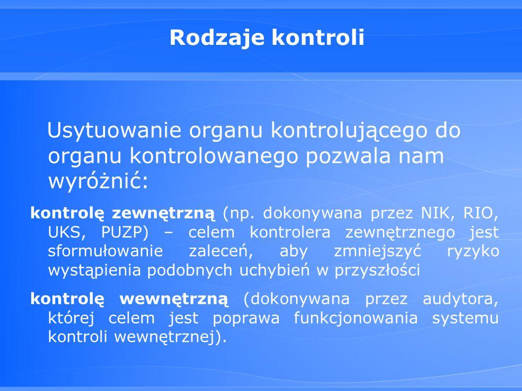 Rodzaje kontroli Usytuowanie organu kontrolującego do organu kontrolowanego pozwala nam wyróżnić:
