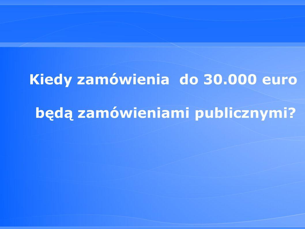 Kiedy zamówienia do 30.000 euro będą zamówieniami publicznymi