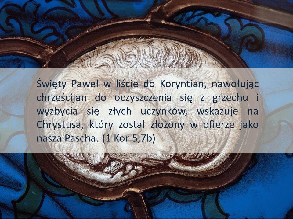 Święty Paweł w liście do Koryntian, nawołując chrześcijan do oczyszczenia się z grzechu i wyzbycia się złych uczynków, wskazuje na Chrystusa, który został złożony w ofierze jako nasza Pascha.
