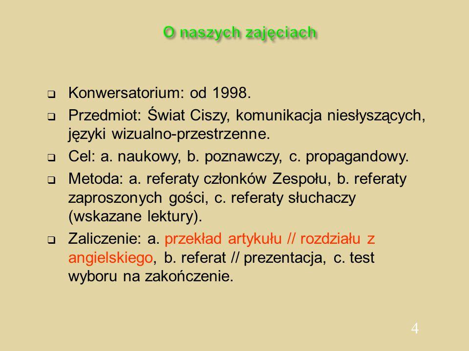 O naszych zajęciach Konwersatorium: od 1998. Przedmiot: Świat Ciszy, komunikacja niesłyszących, języki wizualno-przestrzenne.
