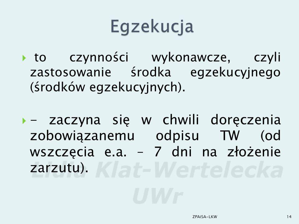 ZPAiSA-LKW Egzekucja. to czynności wykonawcze, czyli zastosowanie środka egzekucyjnego (środków egzekucyjnych).