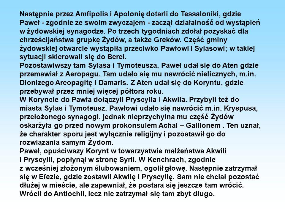 Następnie przez Amfipolis i Apolonię dotarli do Tessaloniki, gdzie Paweł - zgodnie ze swoim zwyczajem - zaczął działalność od wystąpień w żydowskiej synagodze. Po trzech tygodniach zdołał pozyskać dla chrześcijaństwa grupkę Żydów, a także Greków. Część gminy żydowskiej otwarcie wystąpiła przeciwko Pawłowi i Sylasowi; w takiej sytuacji skierowali się do Berei.
