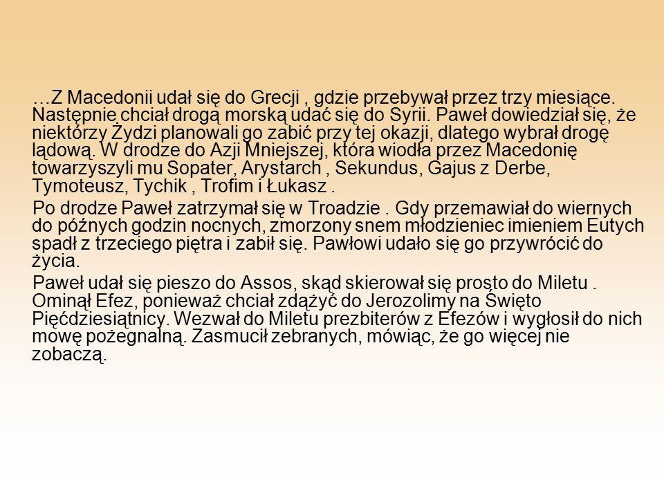…Z Macedonii udał się do Grecji , gdzie przebywał przez trzy miesiące