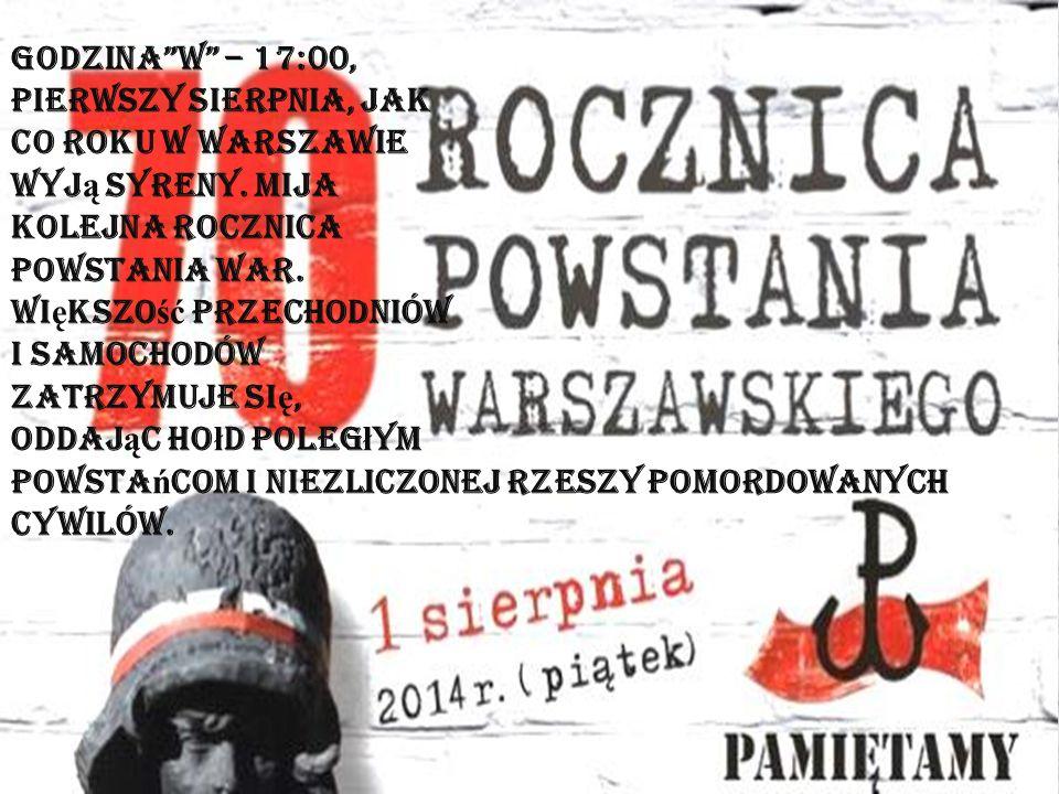 Godzina W – 17:00, pierwszy sierpnia, Jak. co roku w Warszawie. wyją syreny. Mija. kolejna rocznica.