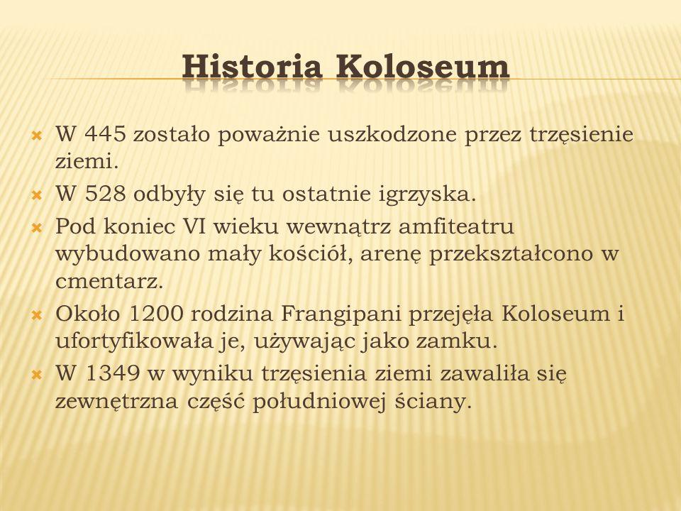 Historia Koloseum W 445 zostało poważnie uszkodzone przez trzęsienie ziemi. W 528 odbyły się tu ostatnie igrzyska.