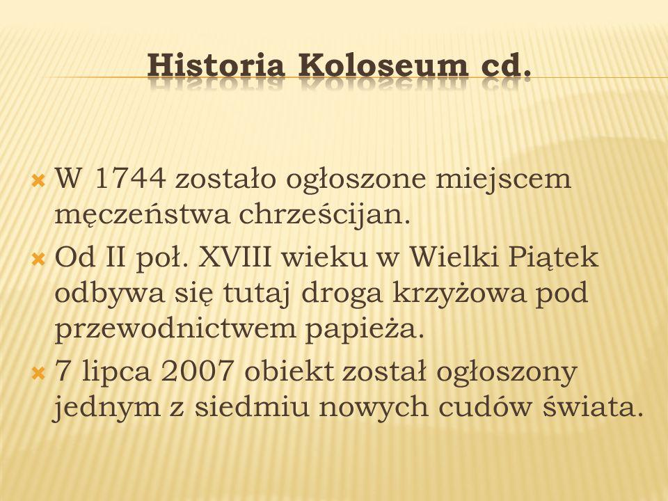 Historia Koloseum cd. W 1744 zostało ogłoszone miejscem męczeństwa chrześcijan.