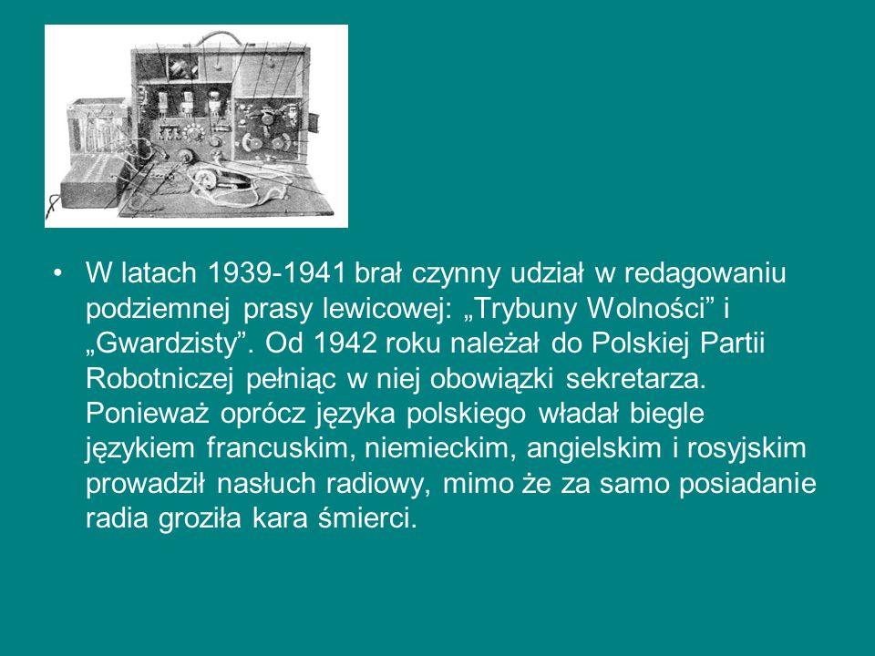 """W latach 1939-1941 brał czynny udział w redagowaniu podziemnej prasy lewicowej: """"Trybuny Wolności i """"Gwardzisty ."""