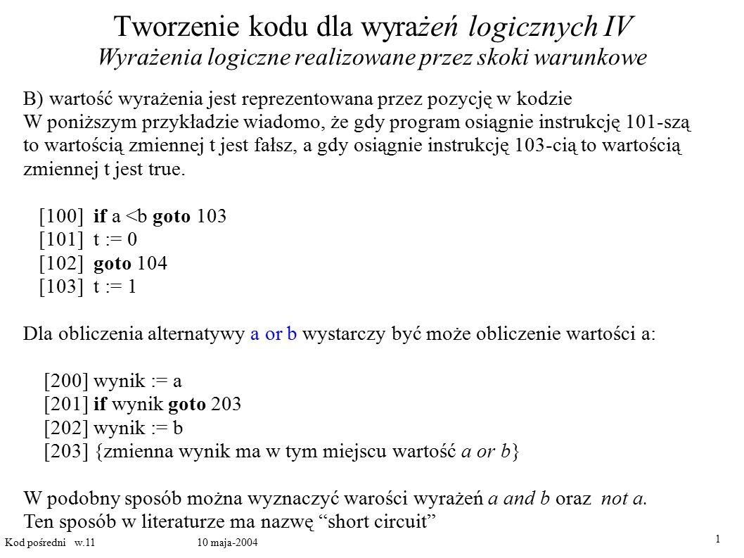 Tworzenie kodu dla wyrażeń logicznych IV Wyrażenia logiczne realizowane przez skoki warunkowe
