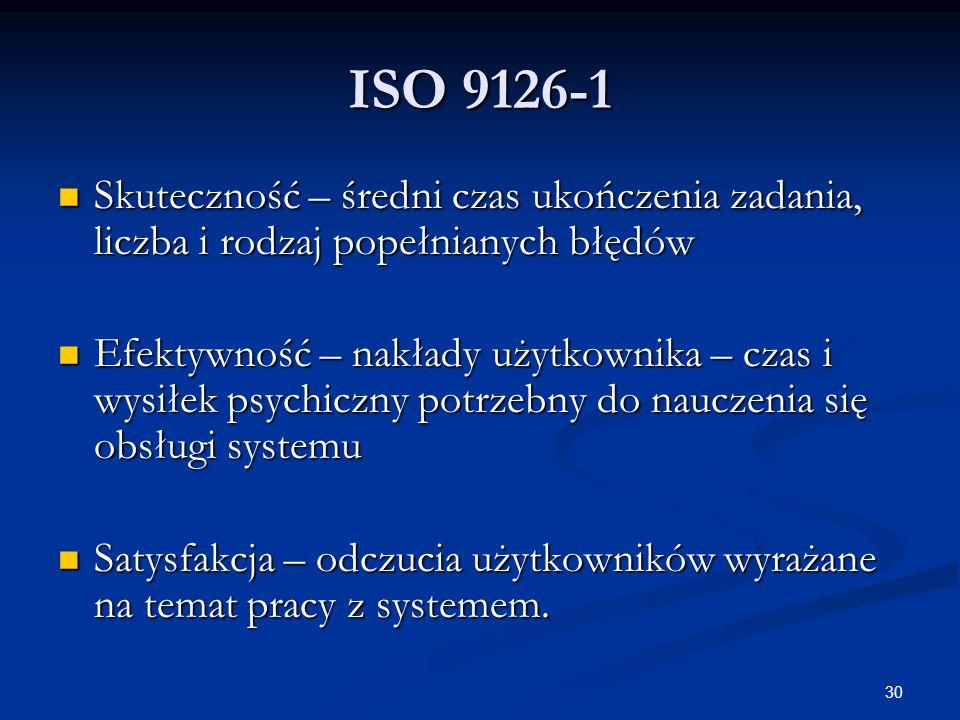 ISO 9126-1 Skuteczność – średni czas ukończenia zadania, liczba i rodzaj popełnianych błędów.