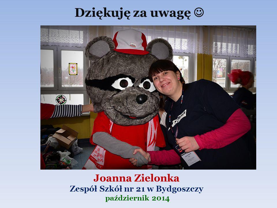 Joanna Zielonka Zespół Szkół nr 21 w Bydgoszczy październik 2014
